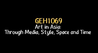 GEH 1069: Art in Asia: Through Media, Style, Space and Time (18/19